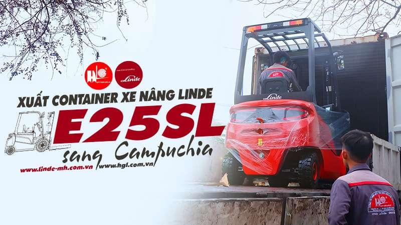 HGL xuất container xe nâng Linde E25SL sang Campuchia